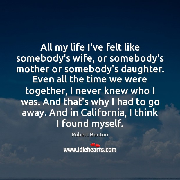 Image, All my life I've felt like somebody's wife, or somebody's mother or