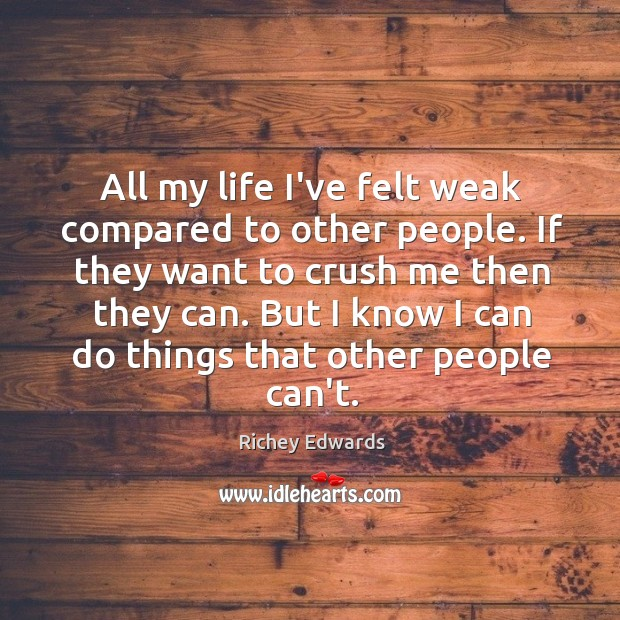 All my life I've felt weak compared to other people. If they Image