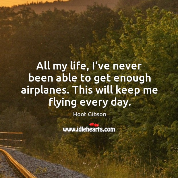 All my life, I've never been able to get enough airplanes. This will keep me flying every day. Image