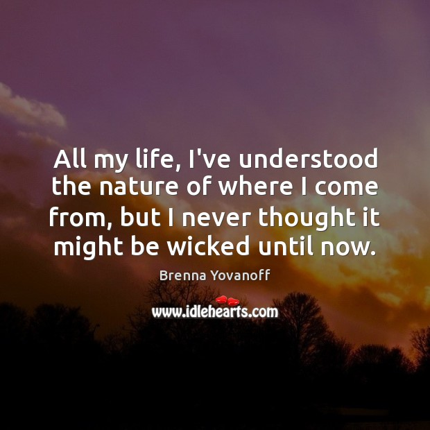 Image, All my life, I've understood the nature of where I come from,