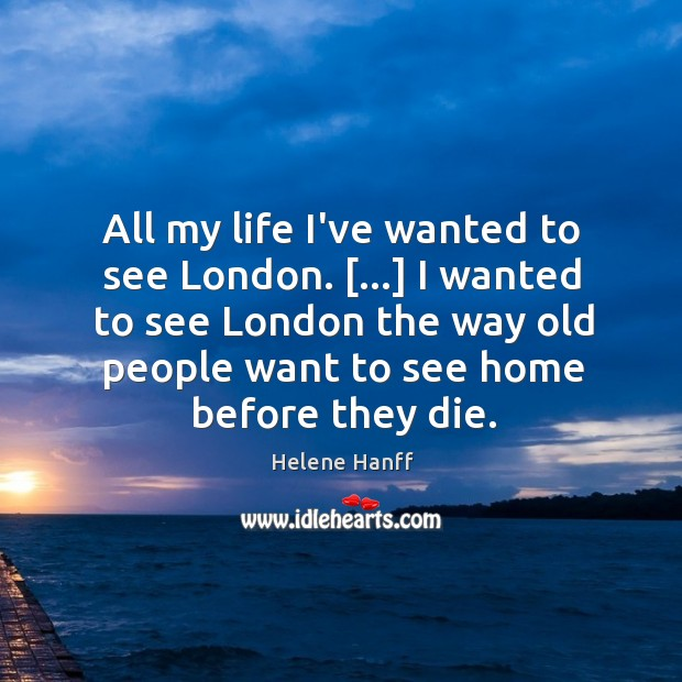 Image, All my life I've wanted to see London. […] I wanted to see
