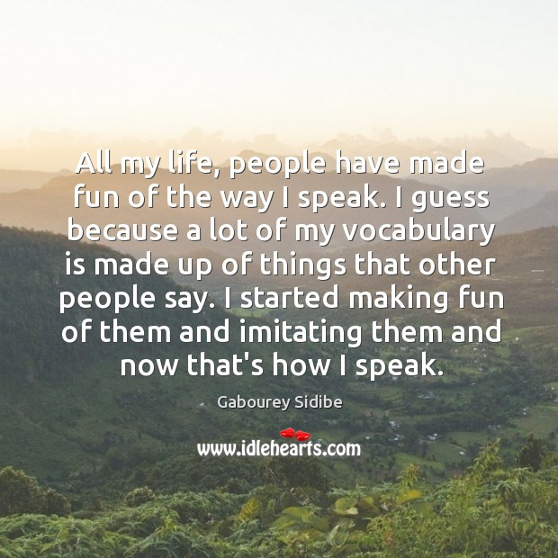All my life, people have made fun of the way I speak. Gabourey Sidibe Picture Quote