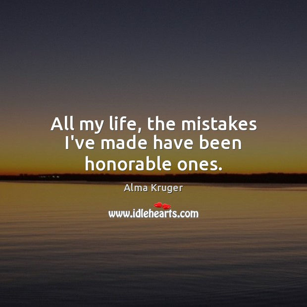 Image, All my life, the mistakes I've made have been honorable ones.