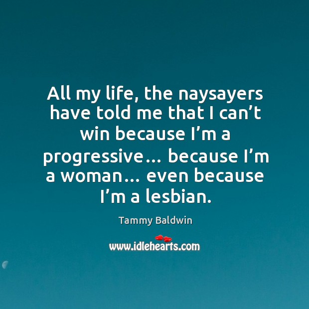 All my life, the naysayers have told me that I can't win because I'm a progressive… Image