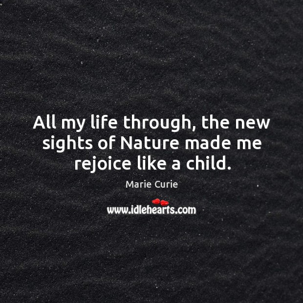 Image, All my life through, the new sights of nature made me rejoice like a child.