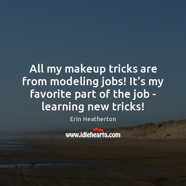 All my makeup tricks are from modeling jobs! It's my favorite part Image