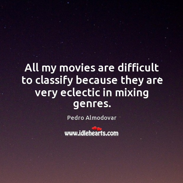 All my movies are difficult to classify because they are very eclectic in mixing genres. Image