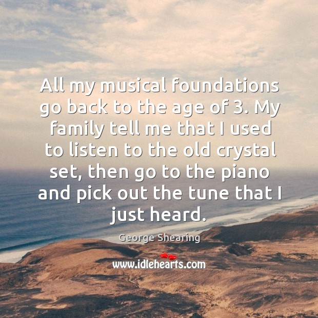 All my musical foundations go back to the age of 3. My family tell me that I used Image