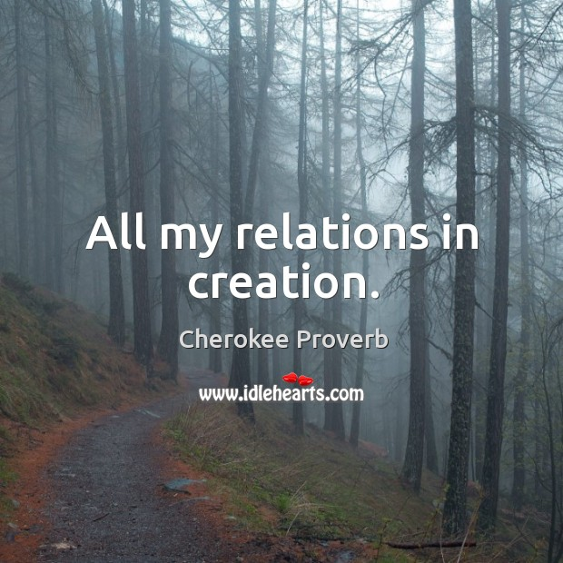 All my relations in creation. Cherokee Proverbs Image