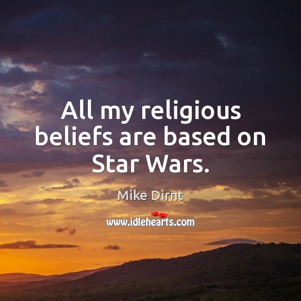 All my religious beliefs are based on Star Wars. Mike Dirnt Picture Quote