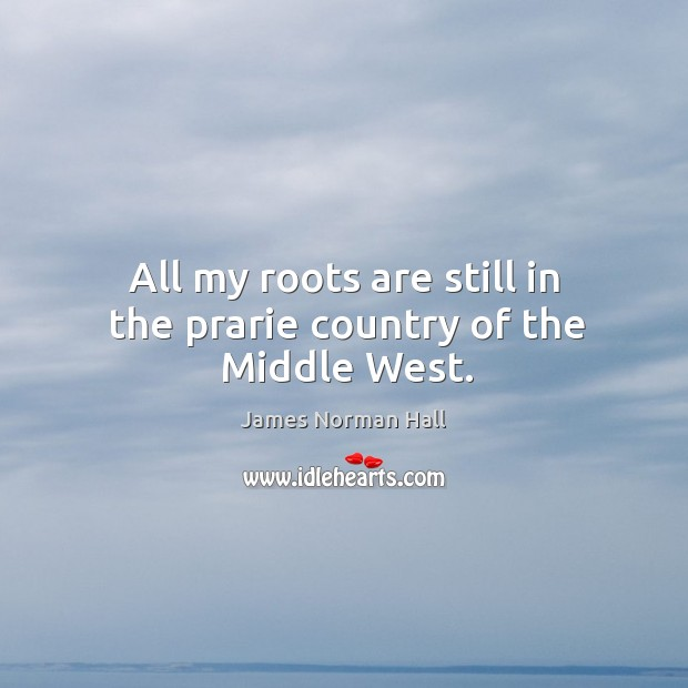 All my roots are still in the prarie country of the middle west. Image