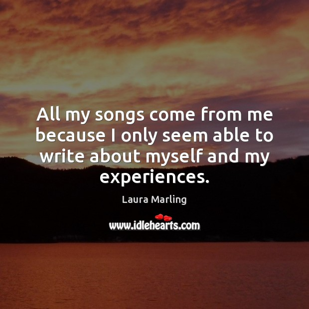 All my songs come from me because I only seem able to Image