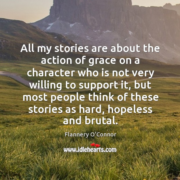 Image, All my stories are about the action of grace on a character who is not very willing to