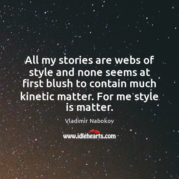 All my stories are webs of style and none seems at first Image