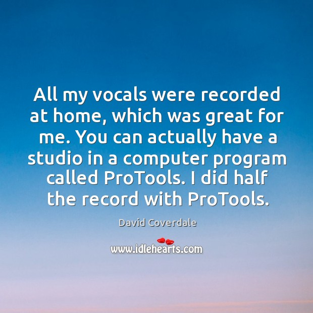 Image, All my vocals were recorded at home, which was great for me.