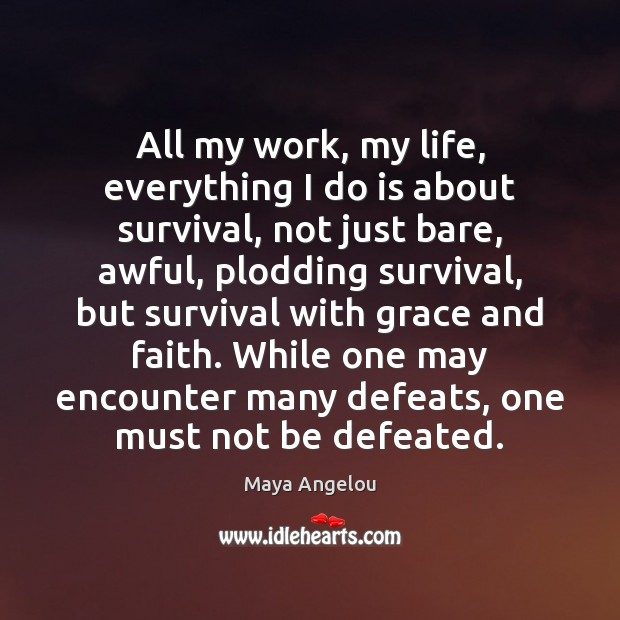 Image, All my work, my life, everything I do is about survival, not