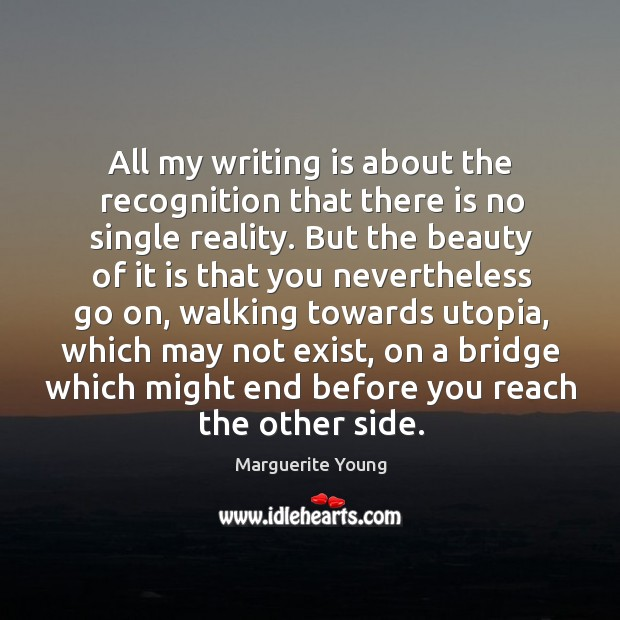 All my writing is about the recognition that there is no single reality. Image