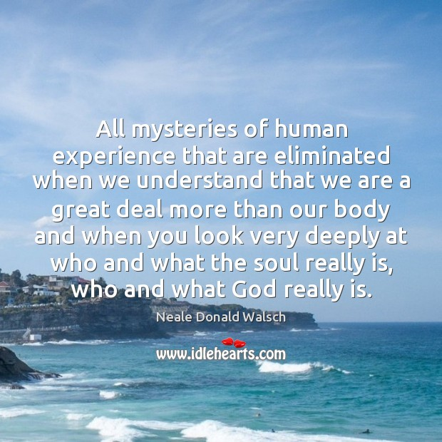 Image, All mysteries of human experience that are eliminated when we understand that