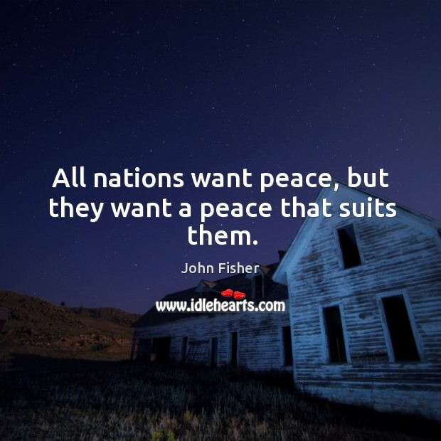 All nations want peace, but they want a peace that suits them. Image