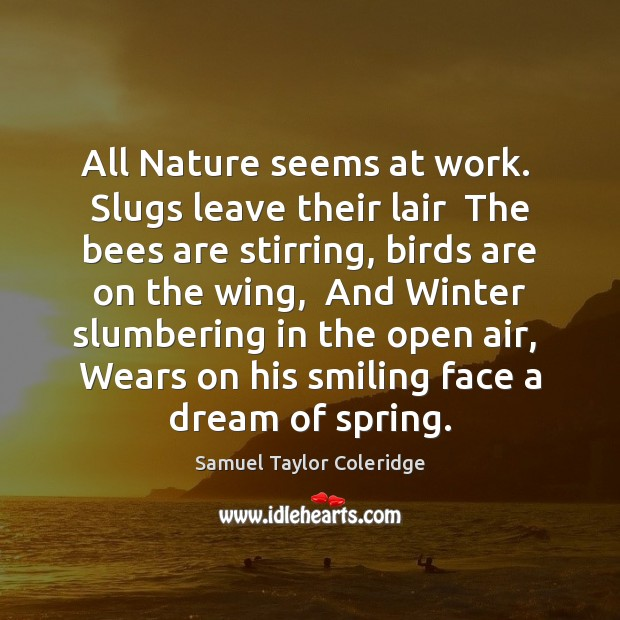 All Nature seems at work.  Slugs leave their lair  The bees are Image