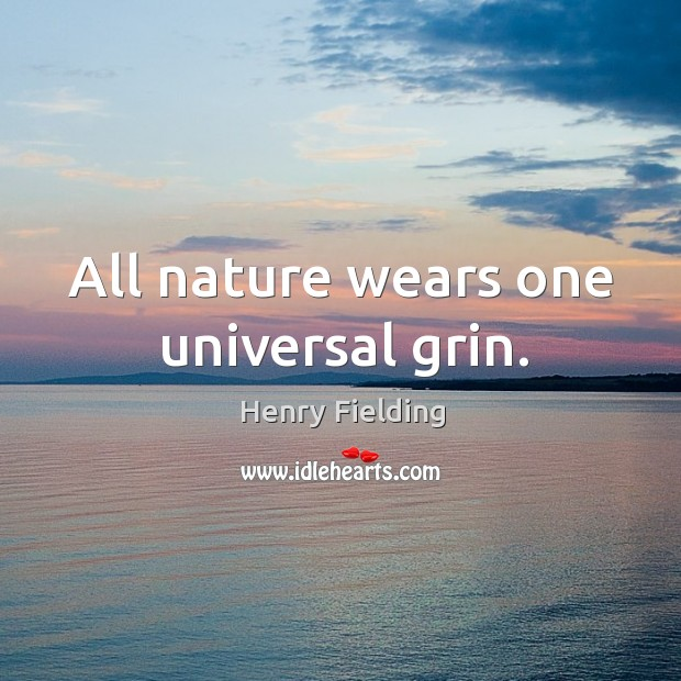 All nature wears one universal grin. Image