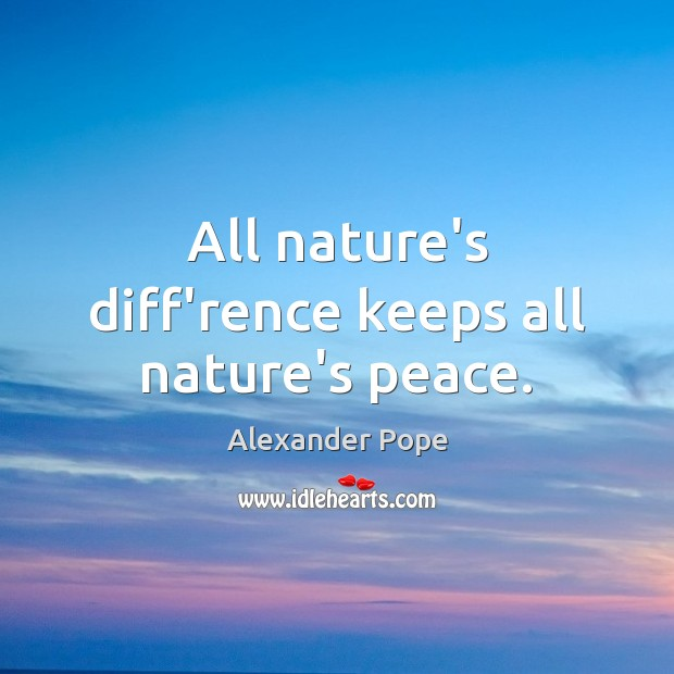 Image, All nature's diff'rence keeps all nature's peace.