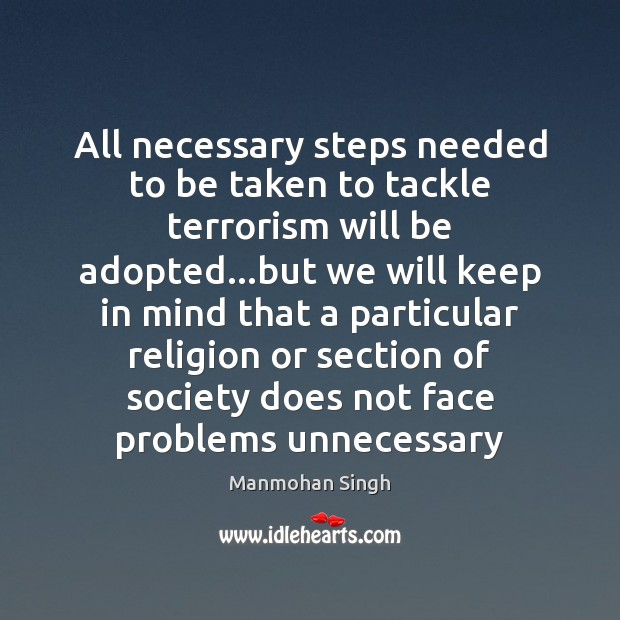 All necessary steps needed to be taken to tackle terrorism will be Image