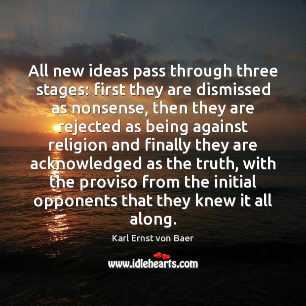 All new ideas pass through three stages: first they are dismissed as Image