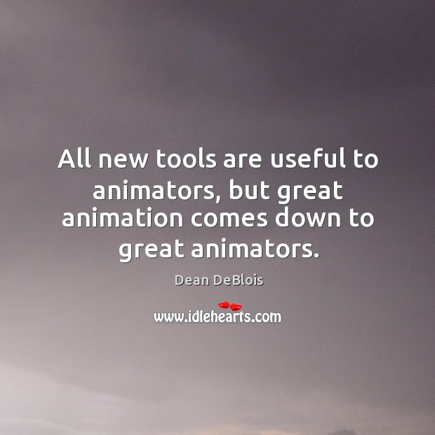 All new tools are useful to animators, but great animation comes down to great animators. Image