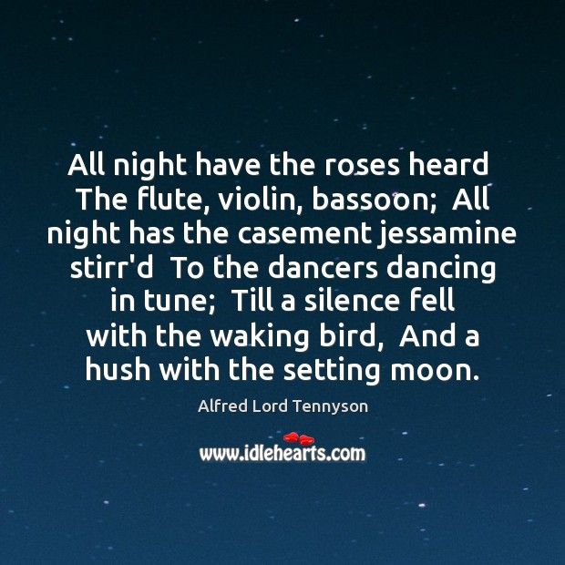 Image, All night have the roses heard  The flute, violin, bassoon;  All night