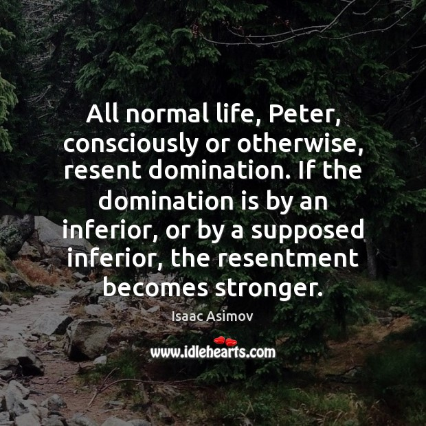 Image, All normal life, Peter, consciously or otherwise, resent domination. If the domination