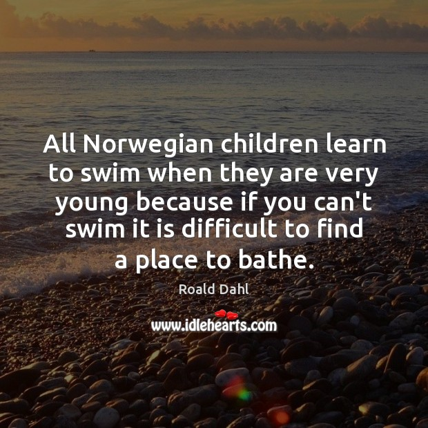 All Norwegian children learn to swim when they are very young because Image
