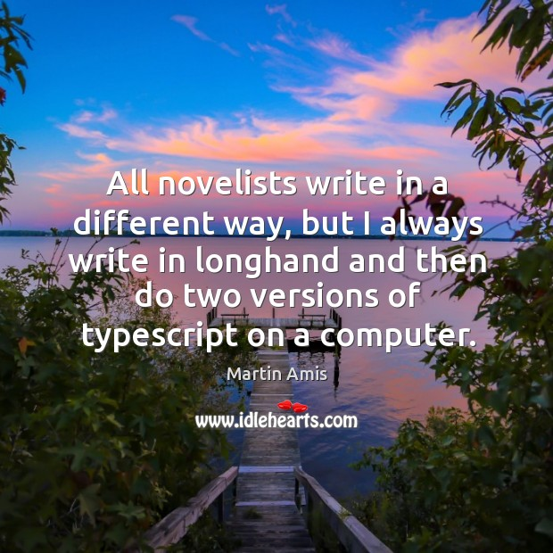 Image, All novelists write in a different way, but I always write in