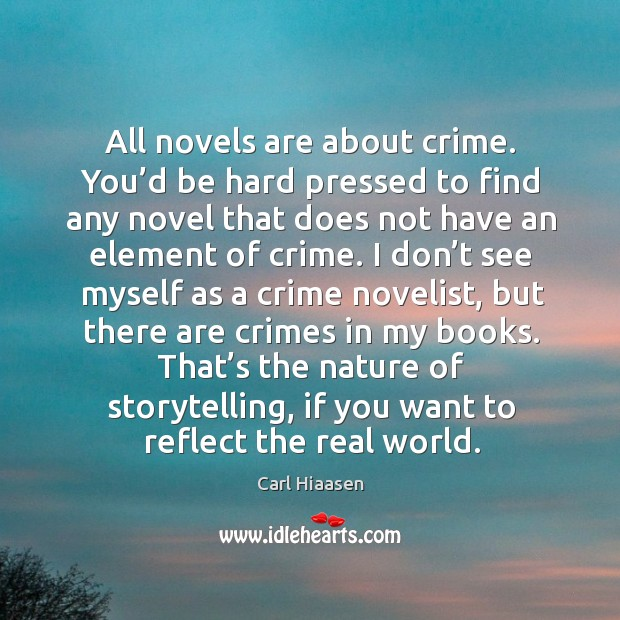 All novels are about crime. You'd be hard pressed to find any novel that does not have an element of crime. Image