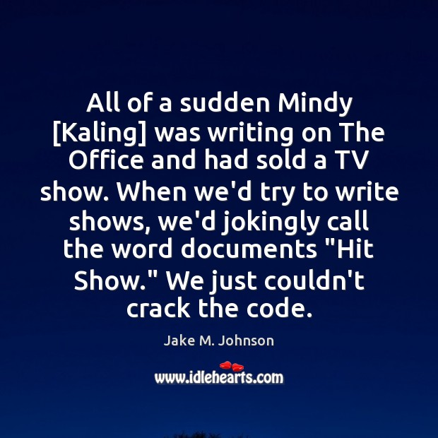 Image, All of a sudden Mindy [Kaling] was writing on The Office and