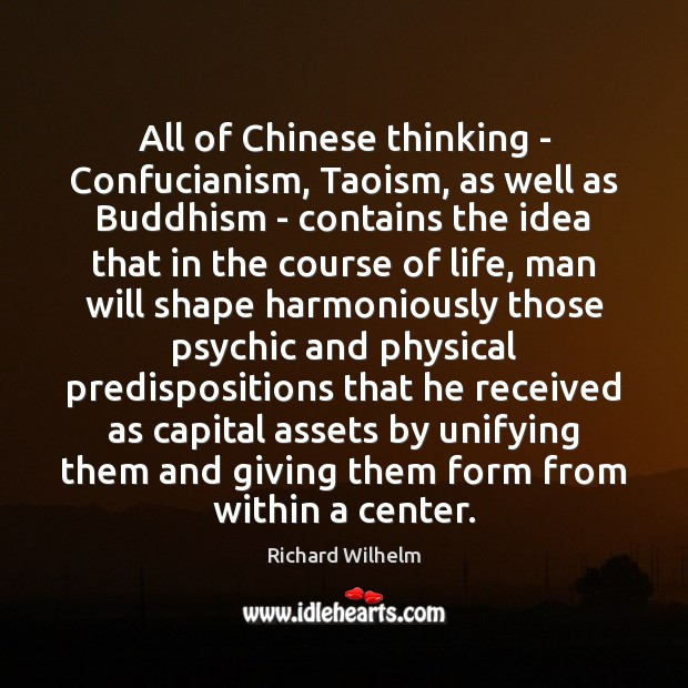 All of Chinese thinking – Confucianism, Taoism, as well as Buddhism – Image