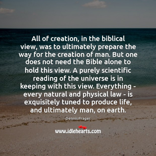 All of creation, in the biblical view, was to ultimately prepare the Image