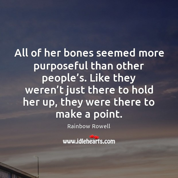 All of her bones seemed more purposeful than other people's. Like Image