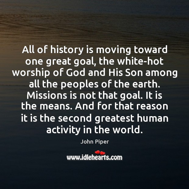 All of history is moving toward one great goal, the white-hot worship Image