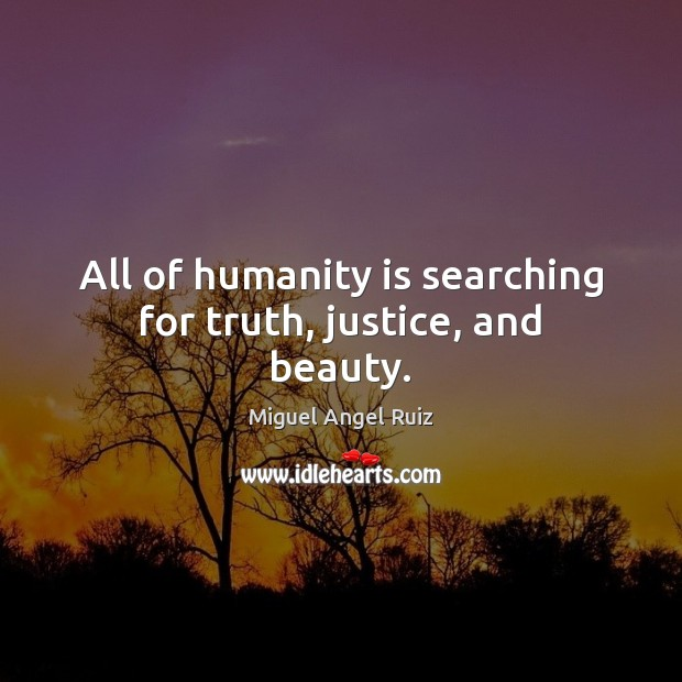 All of humanity is searching for truth, justice, and beauty. Image