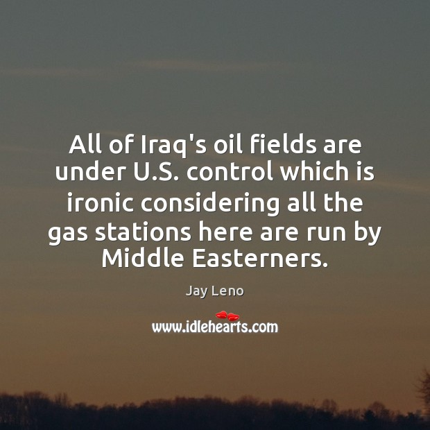 Image, All of Iraq's oil fields are under U.S. control which is