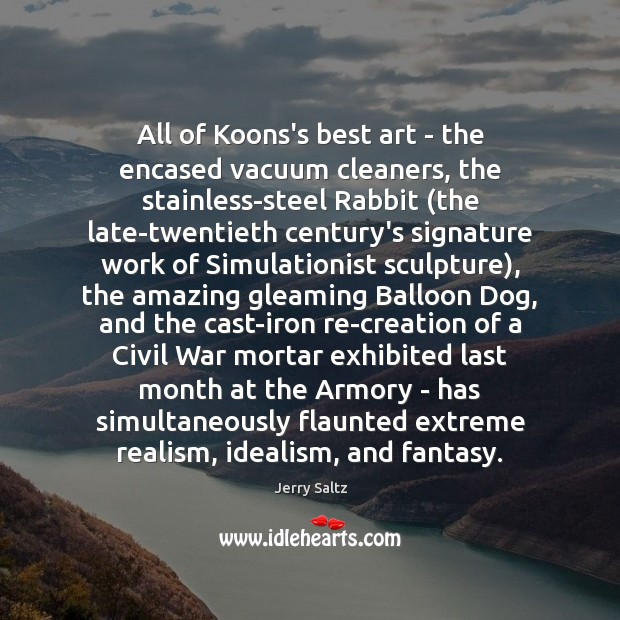 All of Koons's best art – the encased vacuum cleaners, the stainless-steel Jerry Saltz Picture Quote