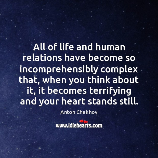 Image, All of life and human relations have become so incomprehensibly complex that,
