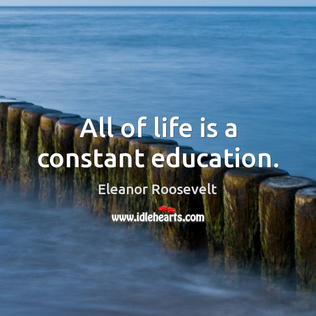 Image, All of life is a constant education.