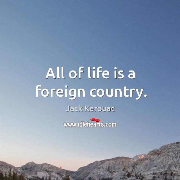 All of life is a foreign country. Image