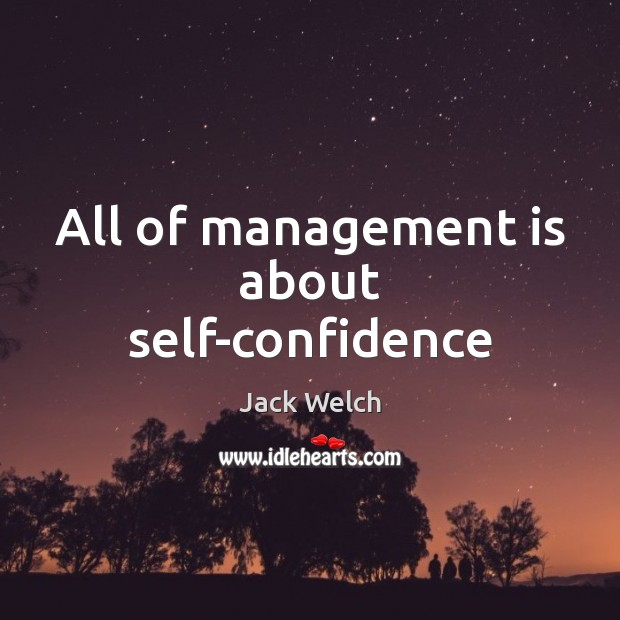 All of management is about self-confidence Management Quotes Image