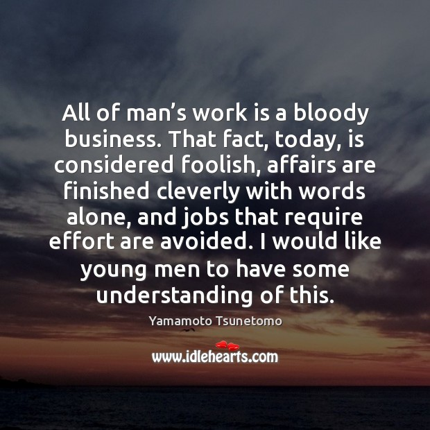 Image, All of man's work is a bloody business. That fact, today,