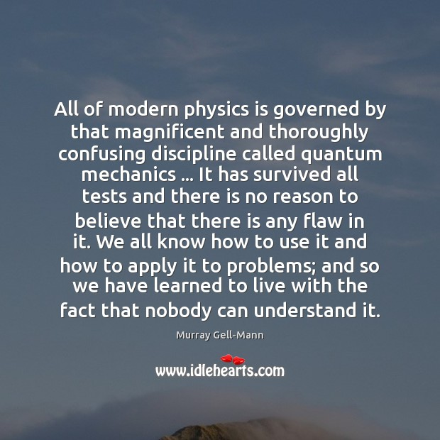 All of modern physics is governed by that magnificent and thoroughly confusing Image