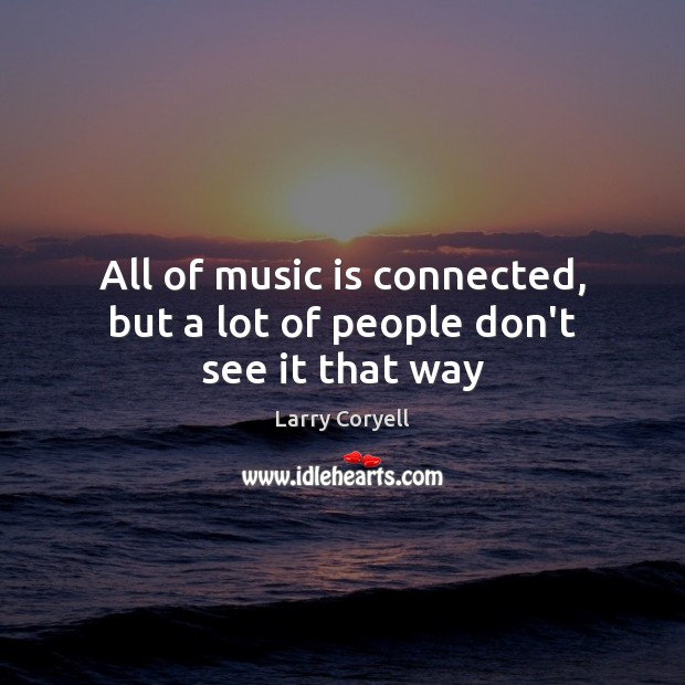 All of music is connected, but a lot of people don't see it that way Image