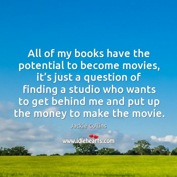 All of my books have the potential to become movies, it's just a question of finding Image